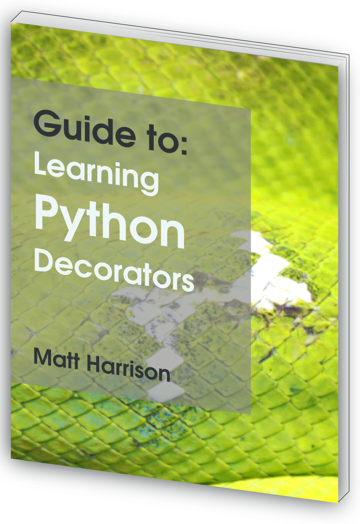 Guide to: Learning Python Decorators by Matt Harrison